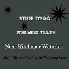 new years stuff stuff to do with your kids in kitchener waterloo stuff to do for