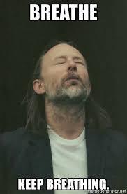 Thom Yorke Meme - breathe keep breathing thom yorke meme generator
