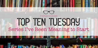 series i ve been meaning to start top ten tuesday trishajennreads