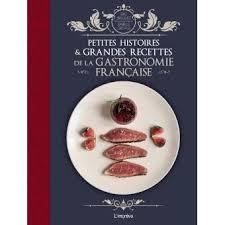 livre de cuisine gastronomique petites histoires et grandes recettes de la gastronomie française