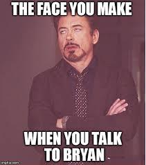 Bryan Meme - face you make robert downey jr meme imgflip
