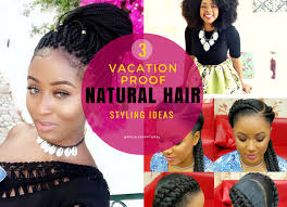 three vacation proof natural hair styling ideas that will turn