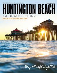 huntington beach 2016 2017 official visitors guide by orange