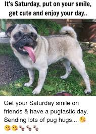 It S Saturday Meme - it s saturday put on your smile get cute and enjoy your day get your