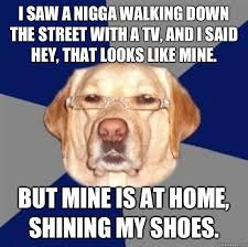 Funny Jew Memes - i saw a nigga walking down the street with a tv and i said hey