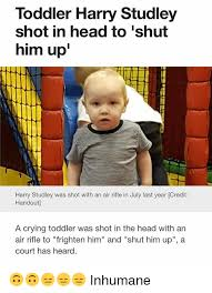 Toddler Memes - toddler harry studley shot in head to shut him up harry studley was