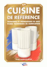 livre technique cuisine professionnel la cuisine de référence techniques et michel maincent morel
