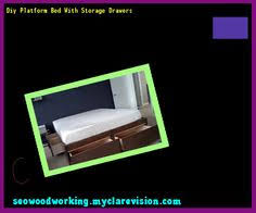 Woodworking Plans Platform Bed With Storage by California King Platform Bed With Drawers Plans 110237