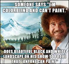 Bobs Meme - everyone knows bob ross was a good guy but this old episode was on