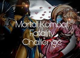 Challenge Fatality Mortal Kombat Fatality Challenge Danganronpa Amino