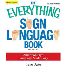the everything sign language book american sign language made