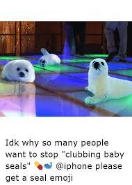 Baby Seal Meme - 25 best memes about seal emoji seal emoji memes