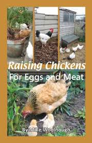Chickens For Eggs In Backyard Raising Chickens For Eggs And Meat Mike Woolnough 9781904871422