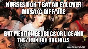 Bed Bug Meme - nurses don t bat an eye over mrsa c diff vre but mention bedbugs
