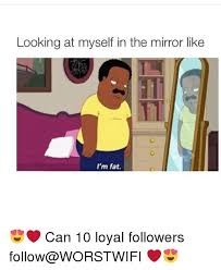 Looking In The Mirror Meme - looking at myself in the mirror like i m fat can 10 loyal