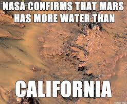 California Meme - nasa confirms that mars has more water than california meme on imgur