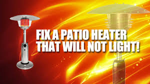 how to fix a tall patio heater that won u0027t light youtube