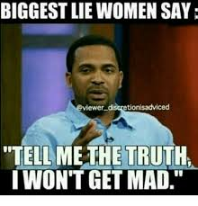 Mad Woman Meme - biggest lie women say discretionisadviced tell me the truth iwon t