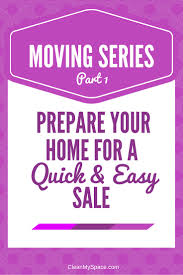 preparing sell your home moving series part 1 clean my space