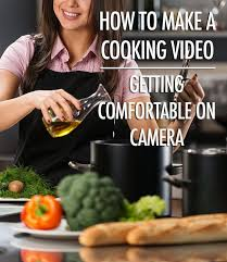 how to make a cooking video getting comfortable on camera food