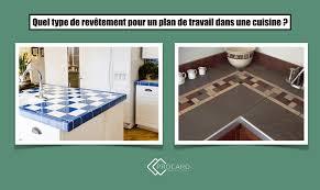 quel carrelage pour plan de travail cuisine quel type de revêtement pour un plan de travail dans une cuisine