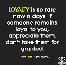 Loyalty Meme - loyalty is so rare now a days if someone remains loyal fo you