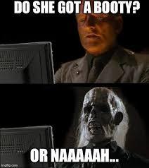 Do She Got A Booty Meme - ill just wait here meme imgflip