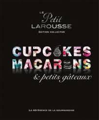 le petit larousse de la cuisine petit larousse collector macarons cupcakes et petits gâteaux