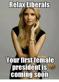 Relax Meme - relax liberals your first female president is coming soon meme