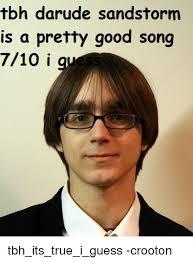 Darude Sandstorm Meme - tboh darude sandstorm is a pretty good song 710 i gu