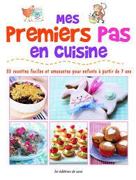 recettes cuisine pour enfants mes premiers pas en cuisine 35 recettes faciles et amusantes pour