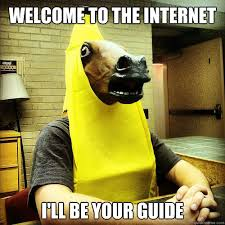 Internet Guide Meme - welcome to the internet i ll be your guide banana horse quickmeme