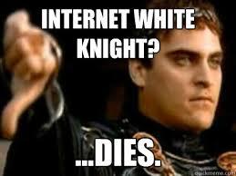 White Knight Meme - internet white knight dies downvoting roman quickmeme