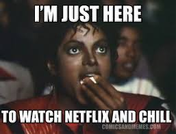 Meme Comment Photos - im just here to watch netflix and chill meme michael jackson