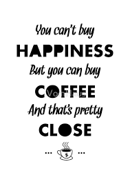 Happiness Is Meme - you can t buy happiness but you can buy coffee funny coffee