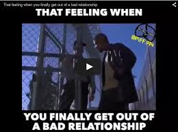 Bad Relationship Memes - that feeling when you finally get out of a bad relationship that s