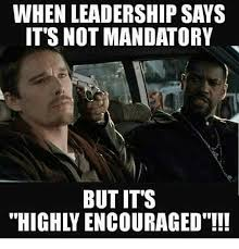 Leadership Meme - when leadership says it s not mandatory but it s highly