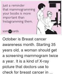 just a reminder that mammogramming your boobs is more important than