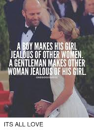 Jealous Girl Meme - a boy makes his girl jealous of other women a gentleman makesother