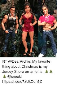 Snooki Meme - rt my favorite thing about christmas is my jersey shore ornaments