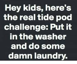 Challenge Real Hey Here S The Real Tide Pod Challenge Put It In The Washer