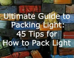 Packing Light Tips Guide To Packing Light 45 Tips To Packing Light