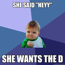 Wants The D Meme - heyyy meme she wants the d mne vse pohuj