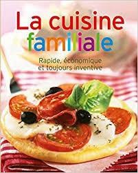 cuisine familiale rapide cuisine familiale rapide économique et toujours inventive amazon