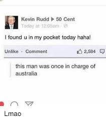 Kevin Rudd Meme - kevin rudd 50 cent today at 1205am i found u in my pocket today haha