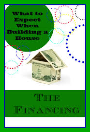 Build A House Online What To Expect When Building A House U2013 Financing House Building