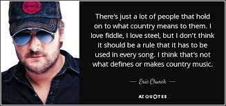 what country makes eric church quote there s just a lot of that hold on to