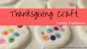 thanksgiving traditions for families our happy imperfection