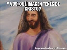 Cristo Meme - y vos qué imagen tenés de cristo meme de jesus retrasado