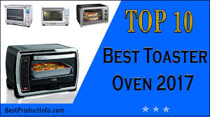 What Is The Best Toaster Oven On The Market Best Toaster Oven 2017 Top 10 Best Small Large Toaster Oven
